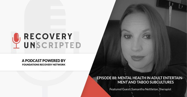 Recovery Unscripted Banner: Episode 92: Mental Health in Adult Entertainment and Taboo Subcultures