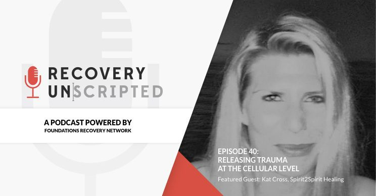 Recovery Unscripted Podcast Kat Cross